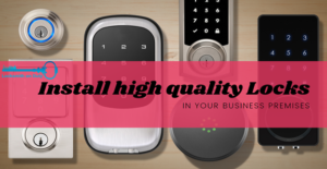 Install Locks of High Quality in your Business Premises
