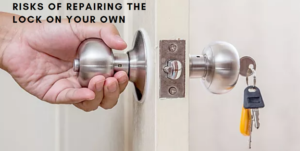 Risks of Repairing the Lock on your Own